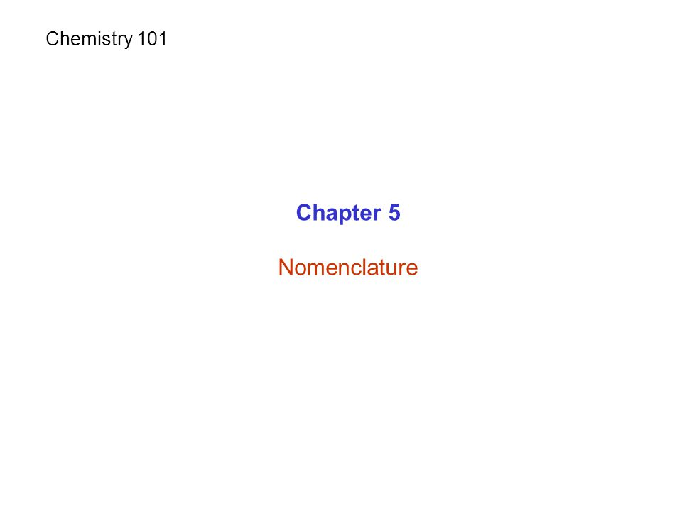 Chapter 5 Nomenclature Chemistry 101