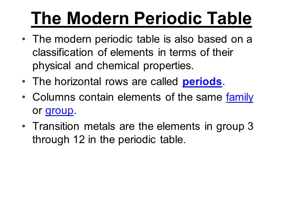 The Modern Periodic Table The modern periodic table is also based on a classification of elements in terms of their physical and chemical properties.