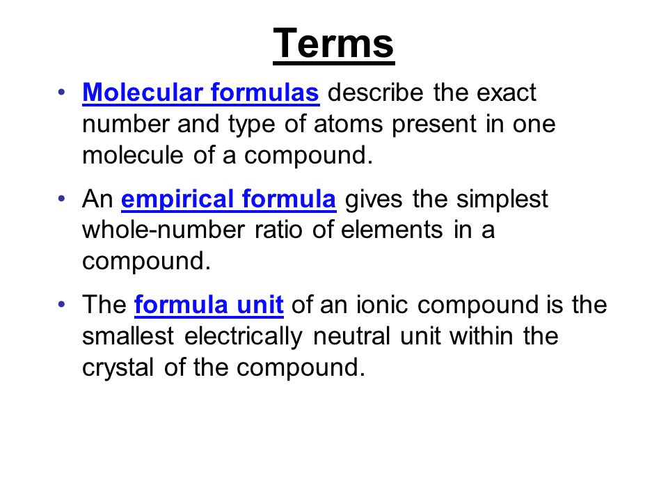 Terms Molecular formulas describe the exact number and type of atoms present in one molecule of a compound.