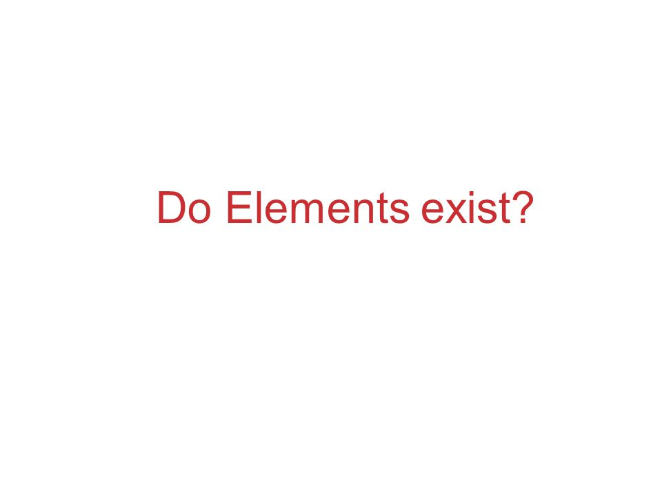 Do Elements exist