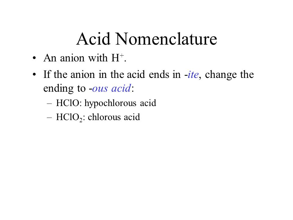 Acid Nomenclature An anion with H +.