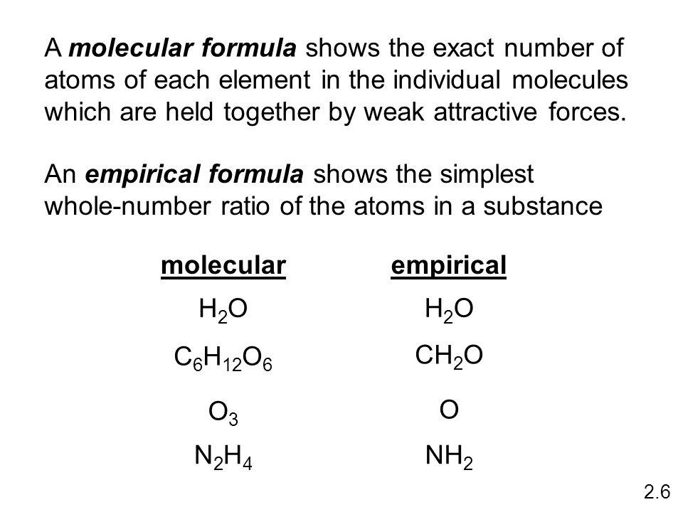 A molecular formula shows the exact number of atoms of each element in the individual molecules which are held together by weak attractive forces.