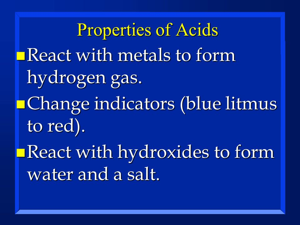Properties of Acids n React with metals to form hydrogen gas.