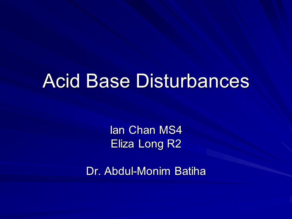 Acid Base Disturbances Ian Chan MS4 Eliza Long R2 Dr. Abdul-Monim Batiha