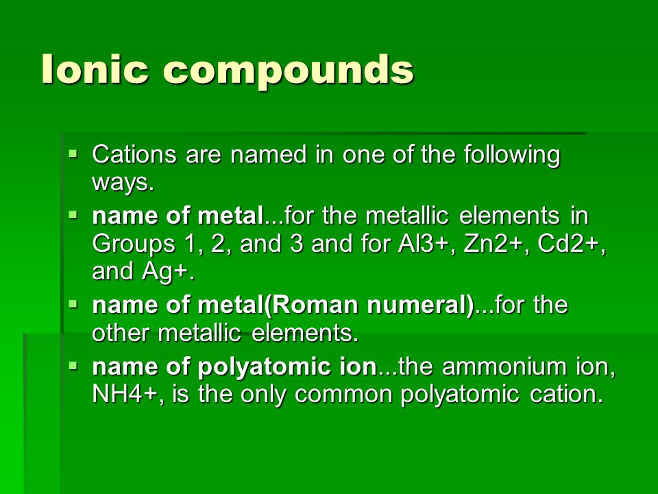 Ionic compounds  Cations are named in one of the following ways.