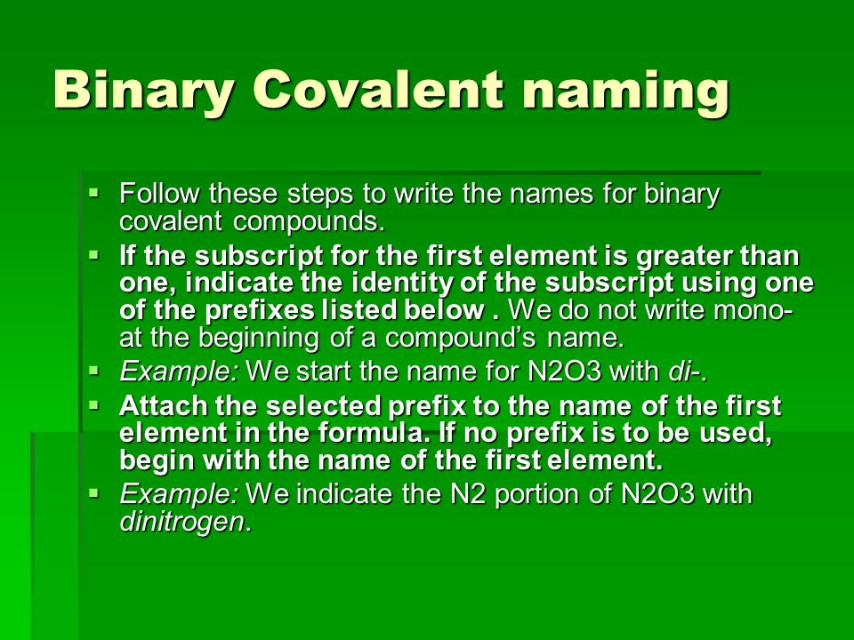 Binary Covalent naming  Follow these steps to write the names for binary covalent compounds.