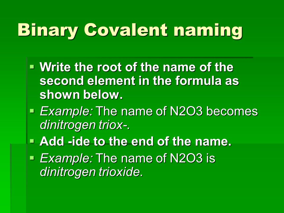 Binary Covalent naming  Write the root of the name of the second element in the formula as shown below.