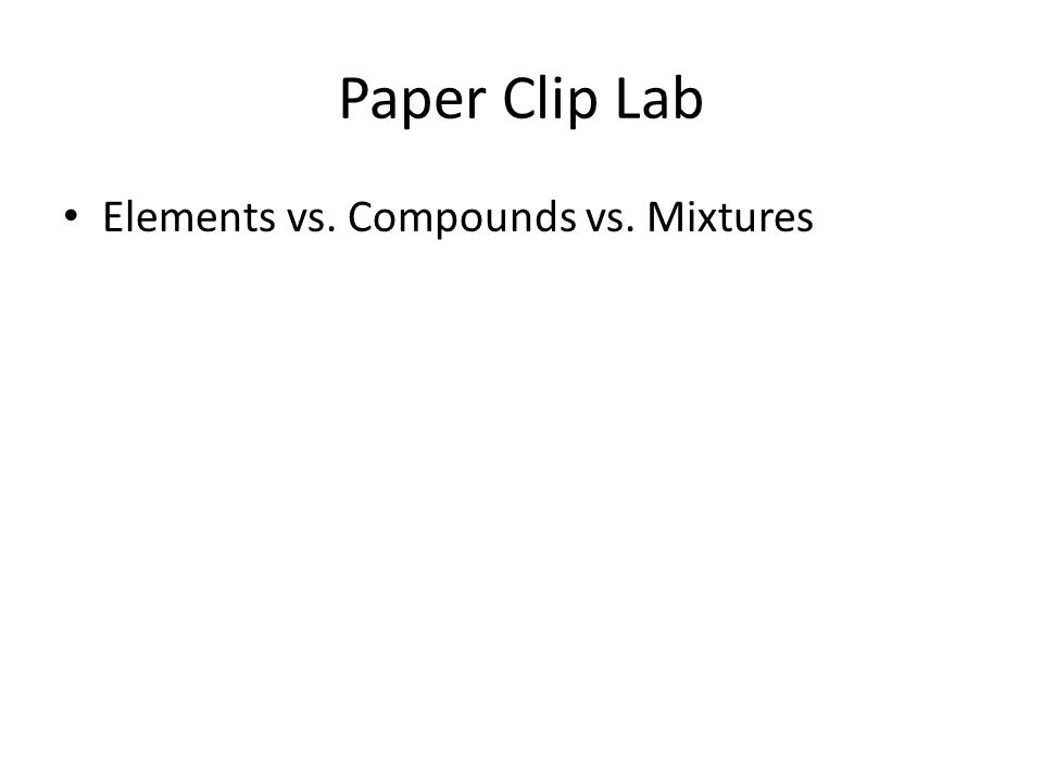 Paper Clip Lab Elements vs. Compounds vs. Mixtures