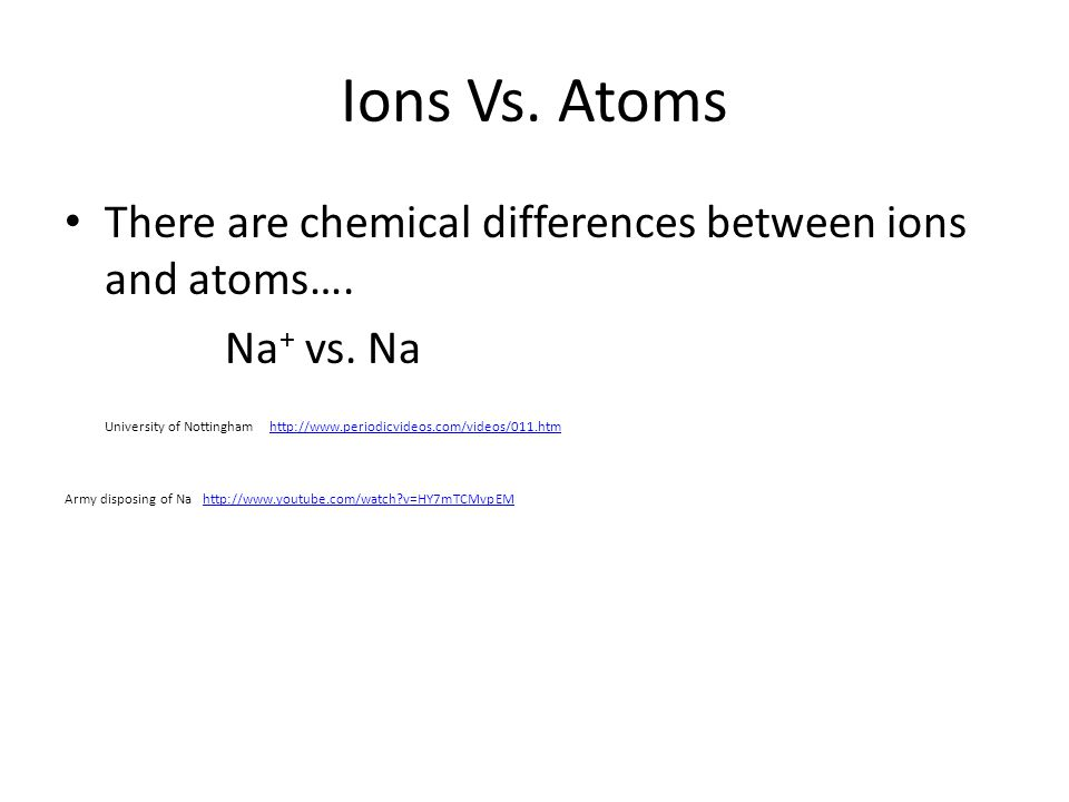 Ions Vs. Atoms There are chemical differences between ions and atoms….