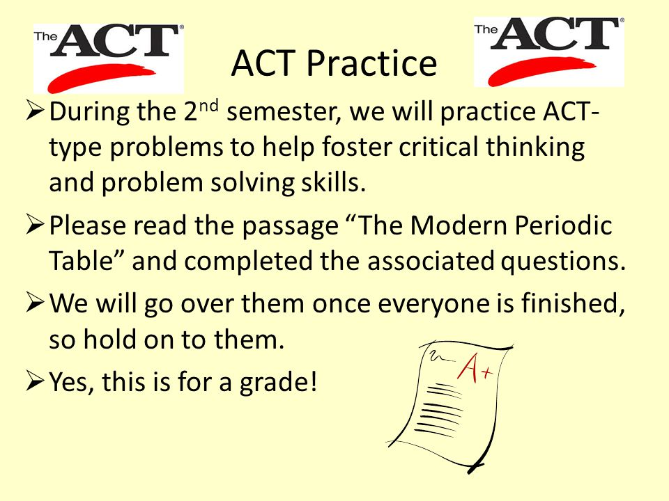 ACT Practice  During the 2 nd semester, we will practice ACT- type problems to help foster critical thinking and problem solving skills.