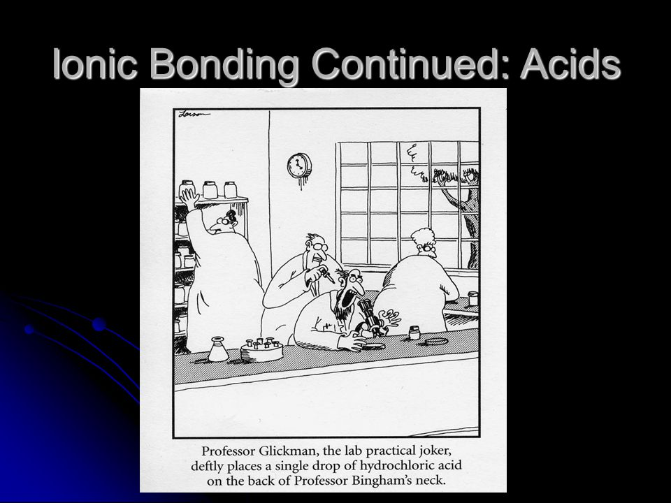 Ionic Bonding Continued: Acids