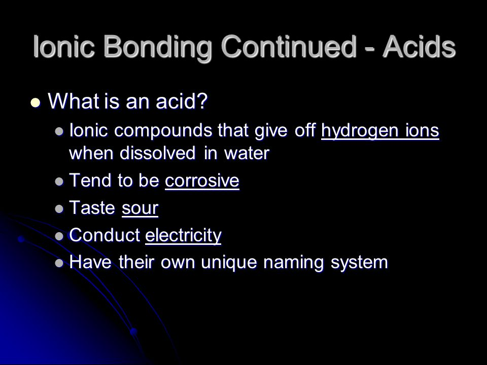 Ionic Bonding Continued - Acids What is an acid. What is an acid.