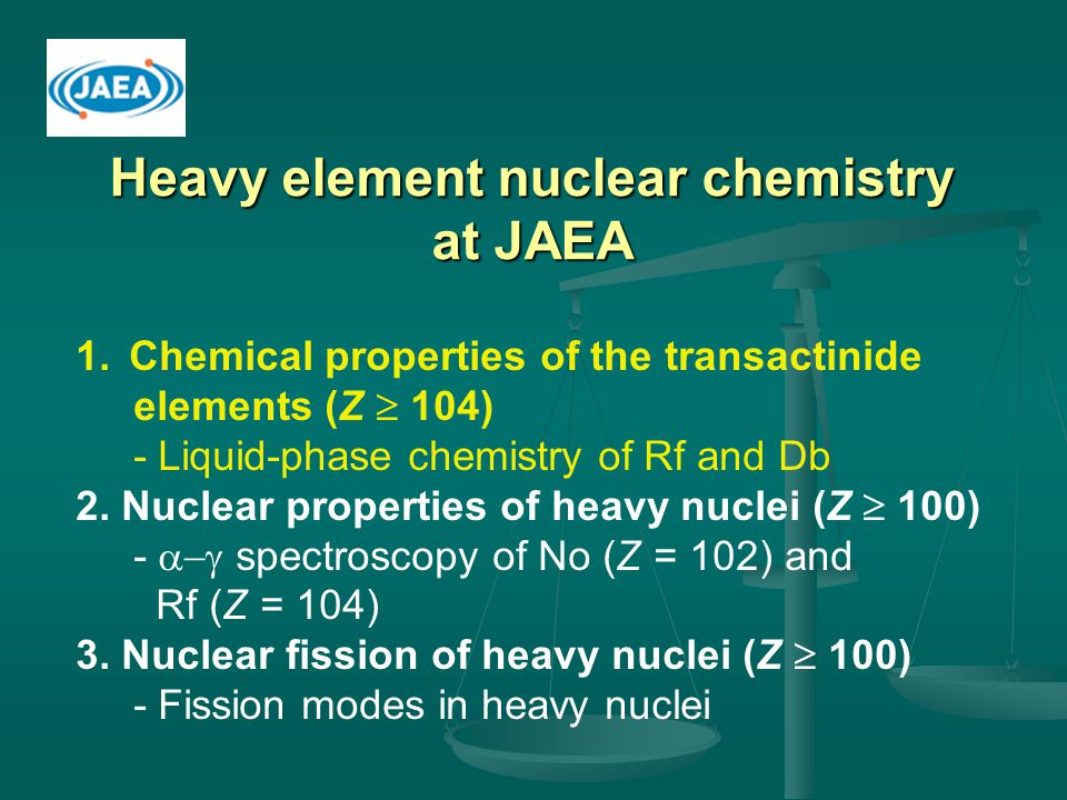 Heavy element nuclear chemistry at JAEA 1.Chemical properties of the transactinide elements (Z  104) - Liquid-phase chemistry of Rf and Db 2. Nuclear