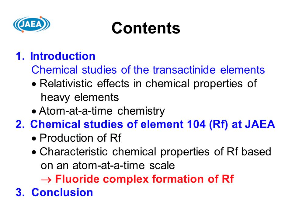 Contents 1.Introduction Chemical studies of the transactinide elements  Relativistic effects in chemical properties of heavy elements  Atom-at-a-tim