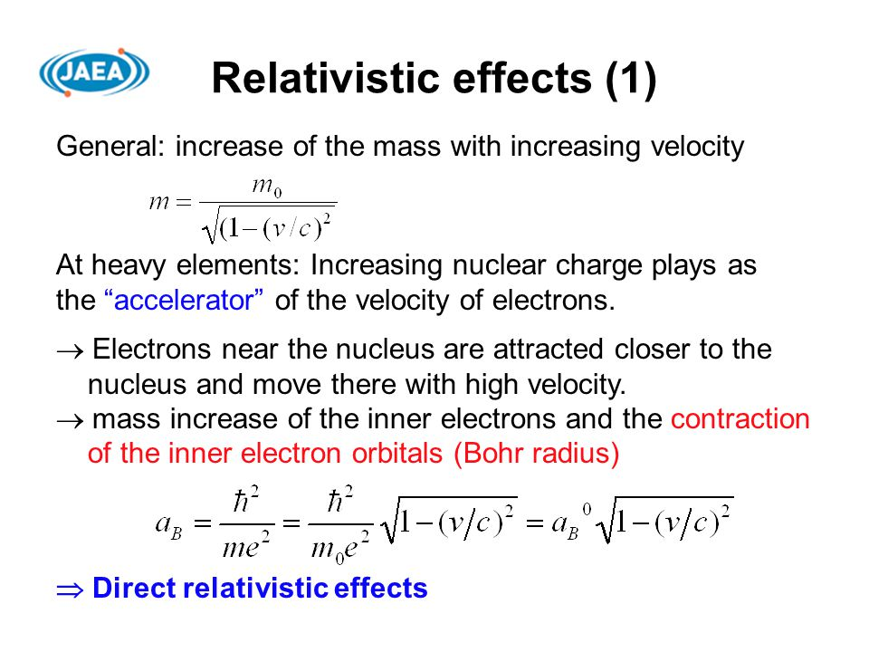 Relativistic effects (2)  Electrons further away from the nucleus are better screened from the nuclear charge by the inner electrons and consequently the orbitals of the outer electrons expand.