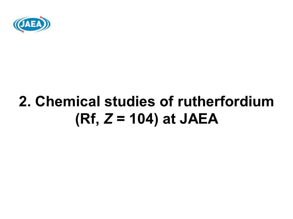 2. Chemical studies of rutherfordium (Rf, Z = 104) at JAEA