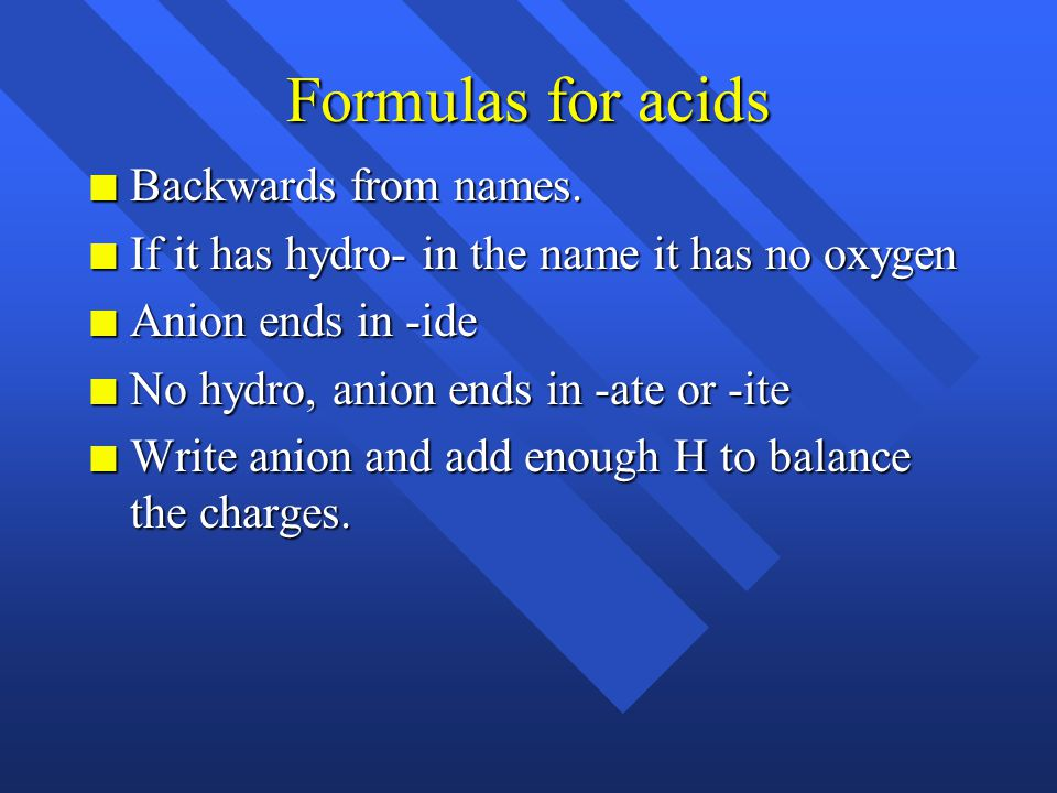 Naming acids n If the acid doesn't have oxygen n add the prefix hydro- n change the suffix -ide to -ic acid n HCl nH2SnH2SnH2SnH2S n HCN