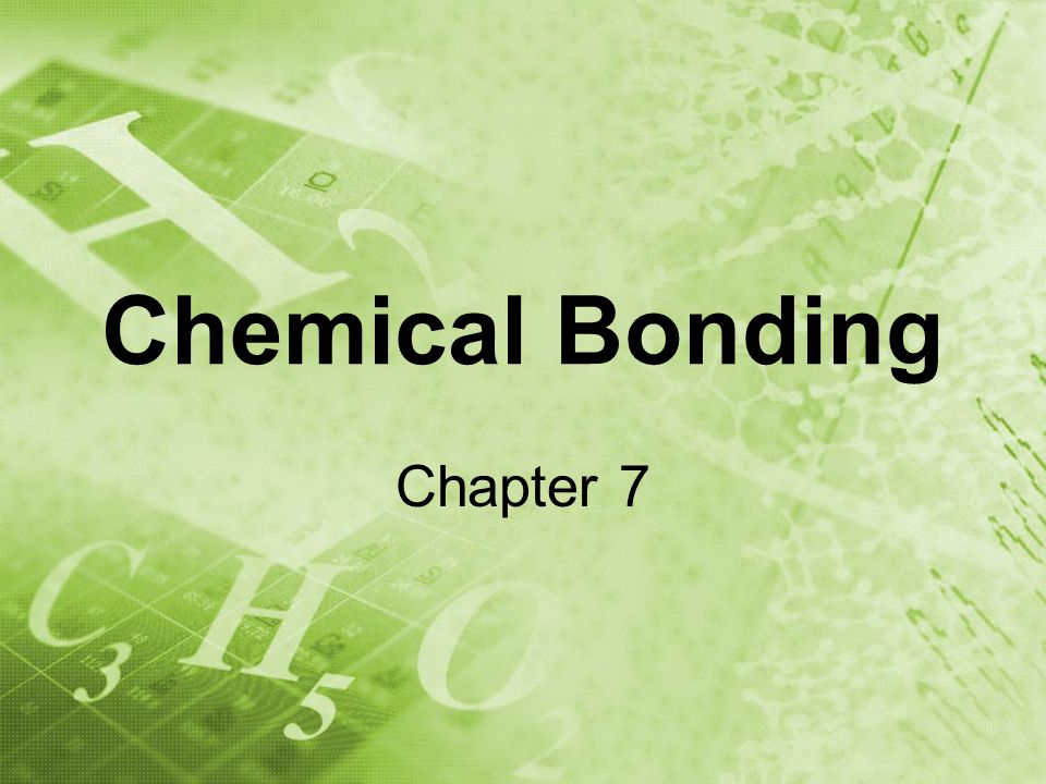 Chemical Bonding Chapter 7