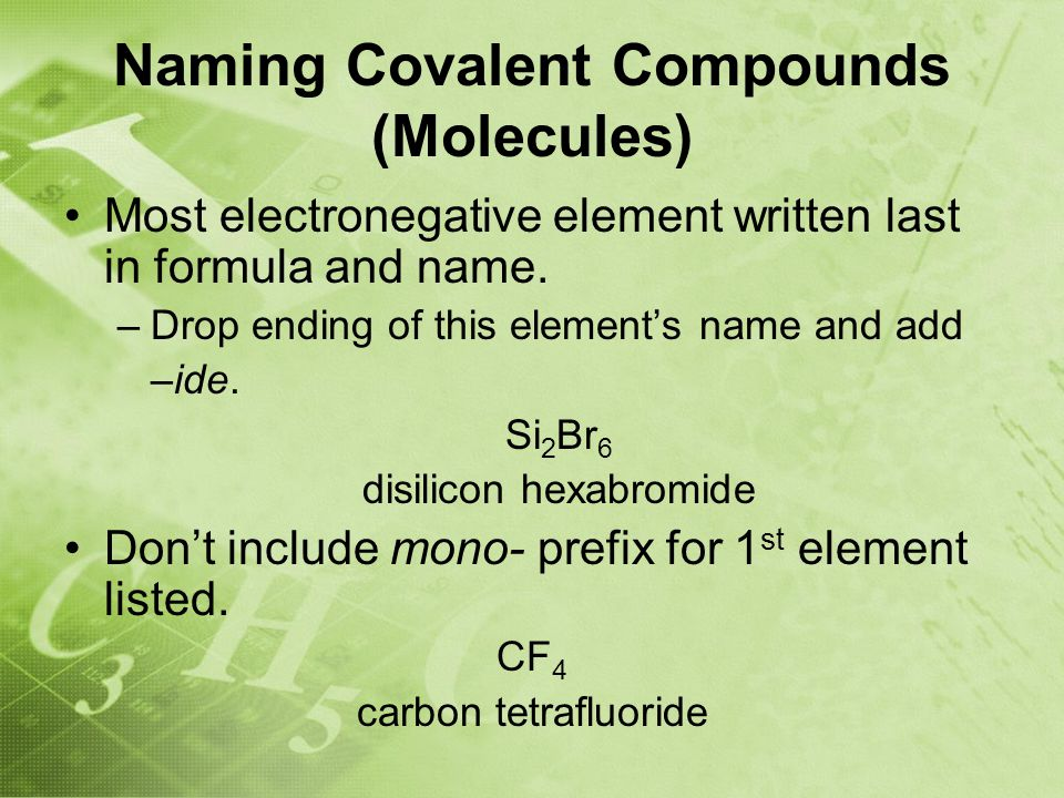 Naming Covalent Compounds (Molecules) Most electronegative element written last in formula and name.