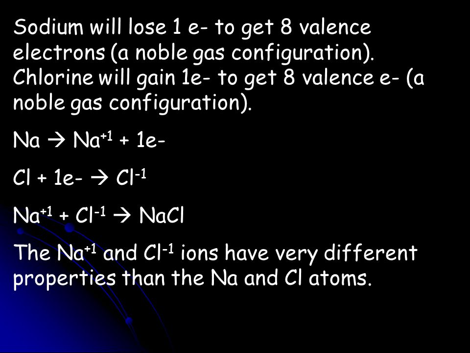 Sodium will lose 1 e- to get 8 valence electrons (a noble gas configuration).
