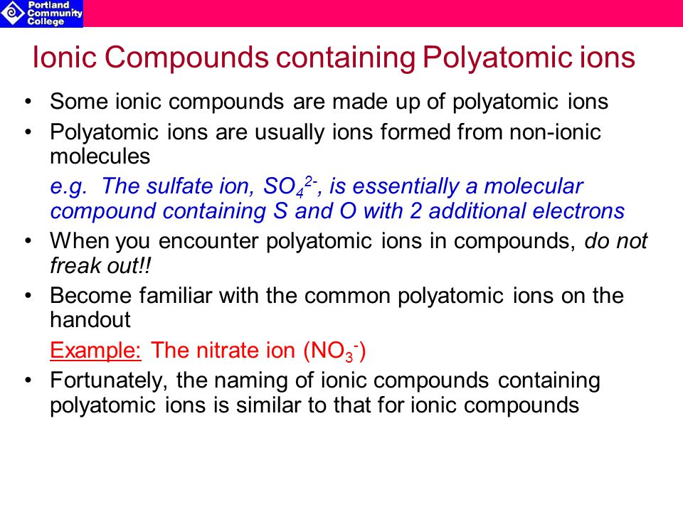 Ionic Compounds containing Polyatomic ions Some ionic compounds are made up of polyatomic ions Polyatomic ions are usually ions formed from non-ionic molecules e.g.