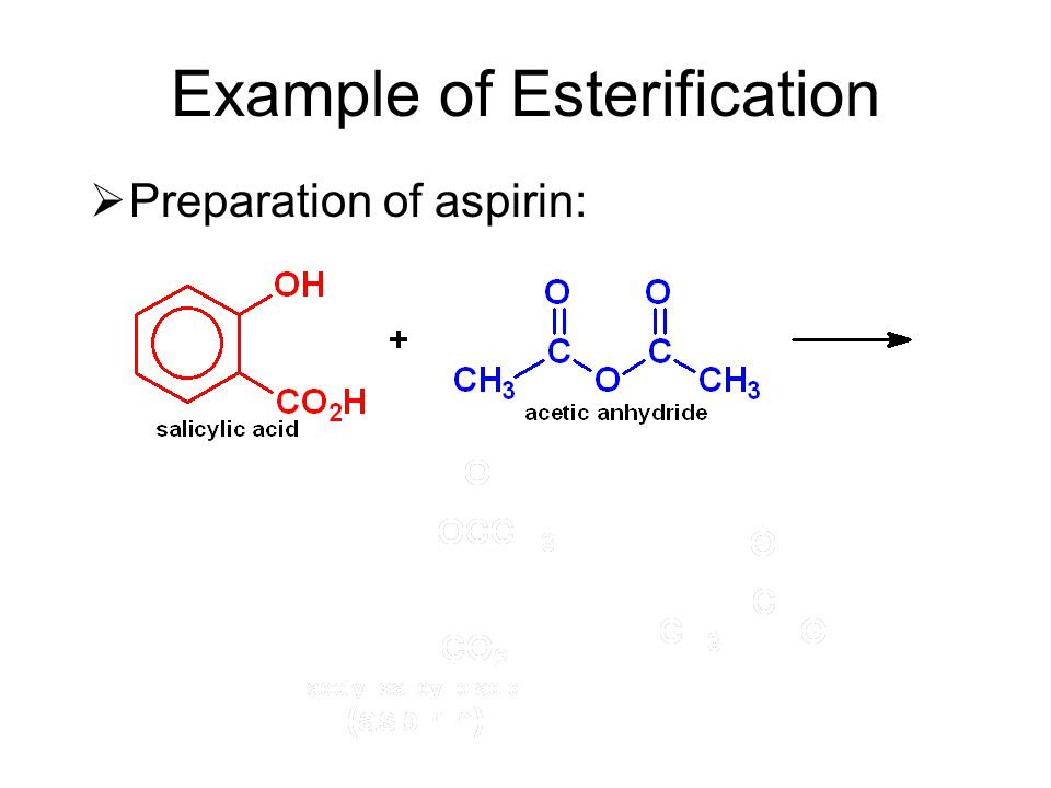 Example of Esterification  Preparation of aspirin: