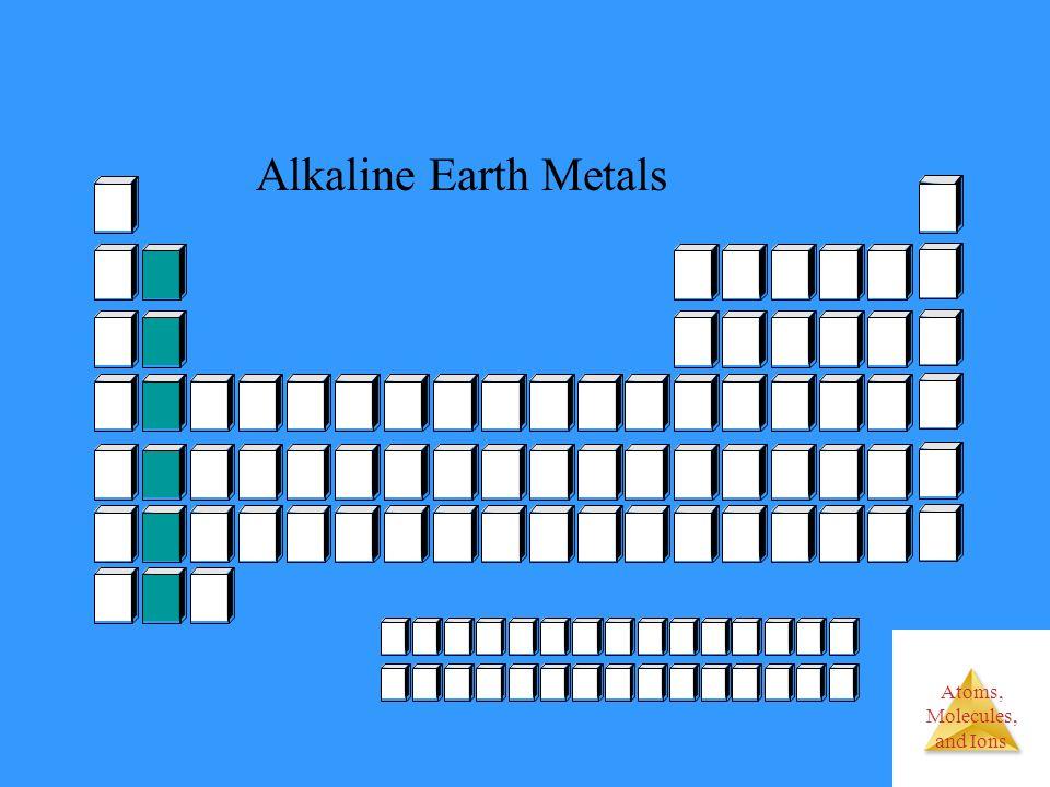 Atoms, Molecules, and Ions Alkaline Earth Metals