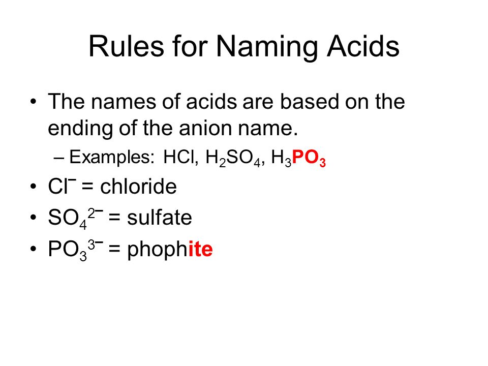 Rules for Naming Acids The names of acids are based on the ending of the anion name.