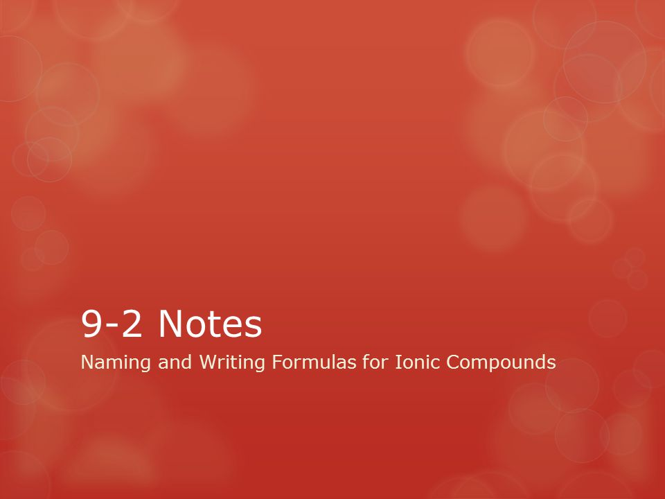 9-2 Notes Naming and Writing Formulas for Ionic Compounds