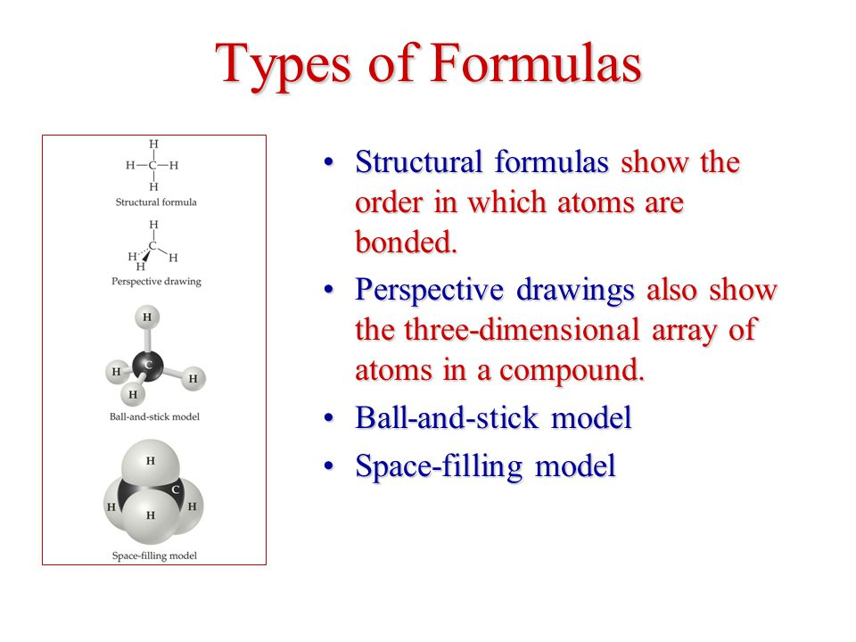 Types of Formulas Structural formulas show the order in which atoms are bonded.Structural formulas show the order in which atoms are bonded.