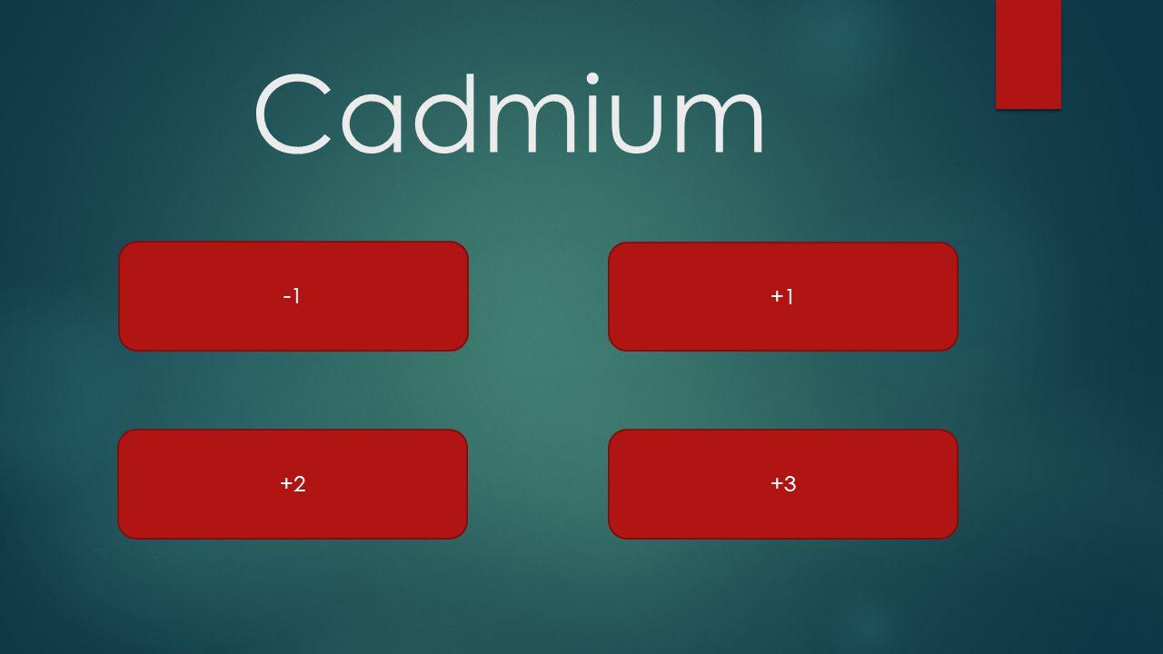 Cadmium +1 +2+3