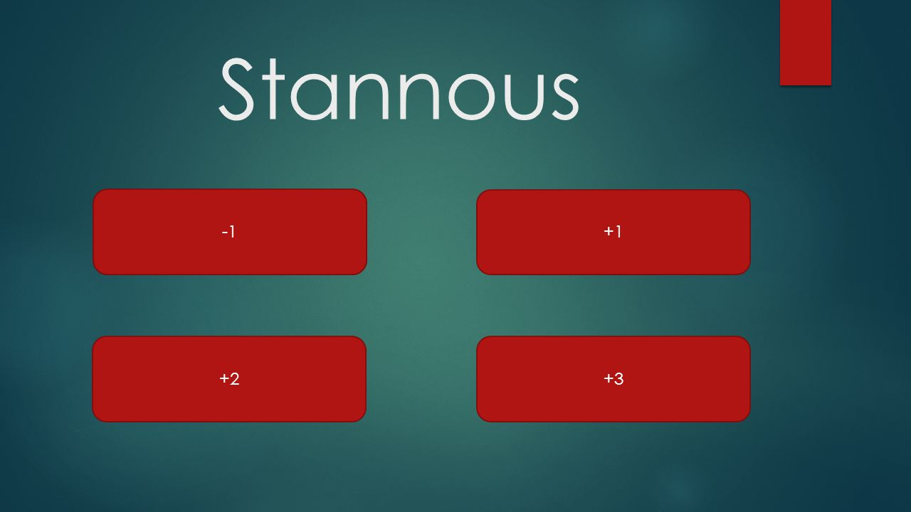 Stannous +1 +2+3