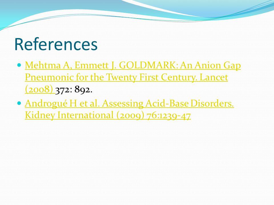 References Mehtma A, Emmett J. GOLDMARK: An Anion Gap Pneumonic for the Twenty First Century.