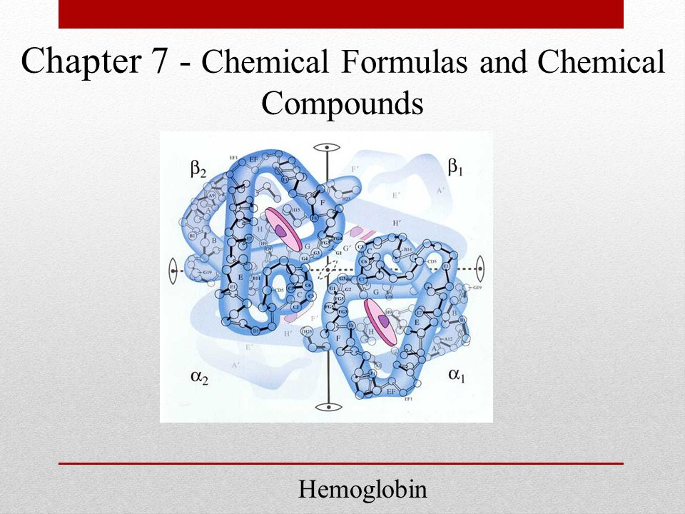 Chapter 7 - Chemical Formulas and Chemical Compounds Hemoglobin