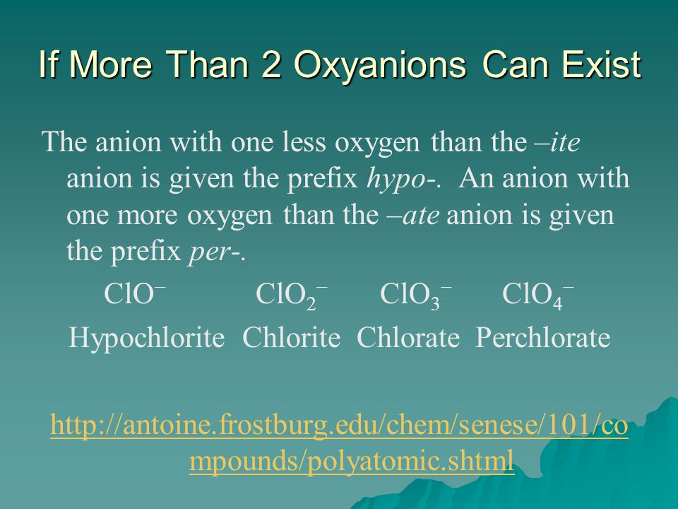 If More Than 2 Oxyanions Can Exist The anion with one less oxygen than the –ite anion is given the prefix hypo-.
