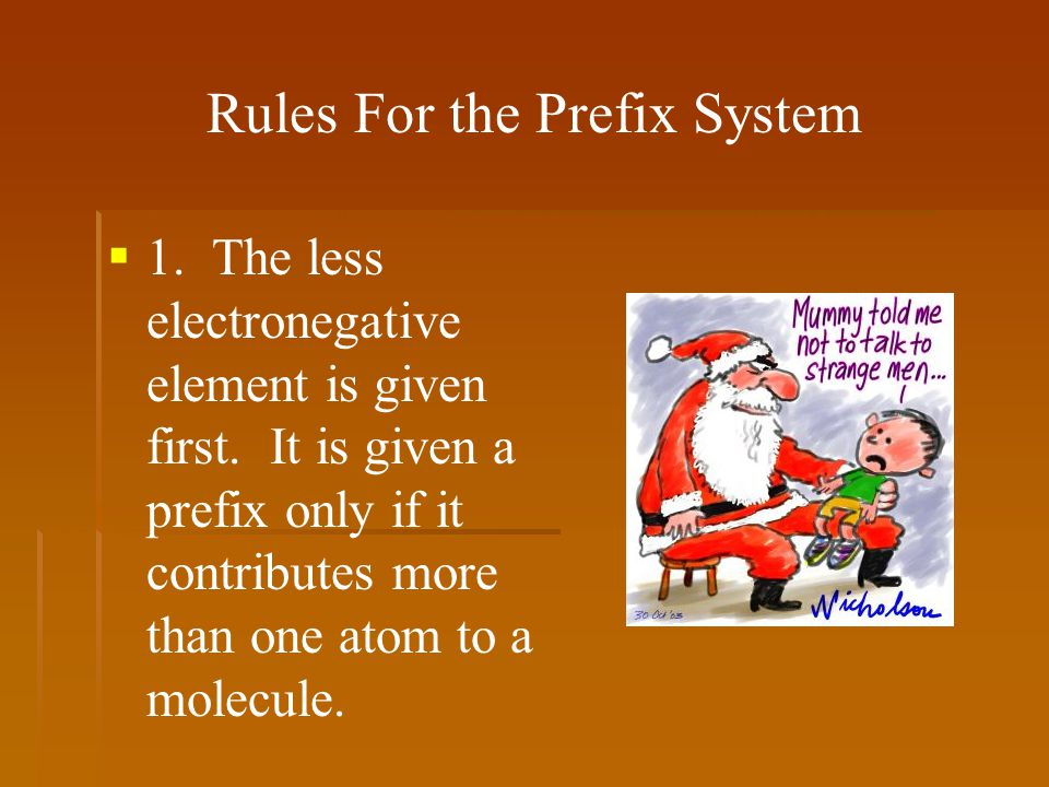 Rules For the Prefix System   1. The less electronegative element is given first.