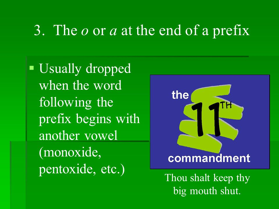 3. The o or a at the end of a prefix   Usually dropped when the word following the prefix begins with another vowel (monoxide, pentoxide, etc.) Thou