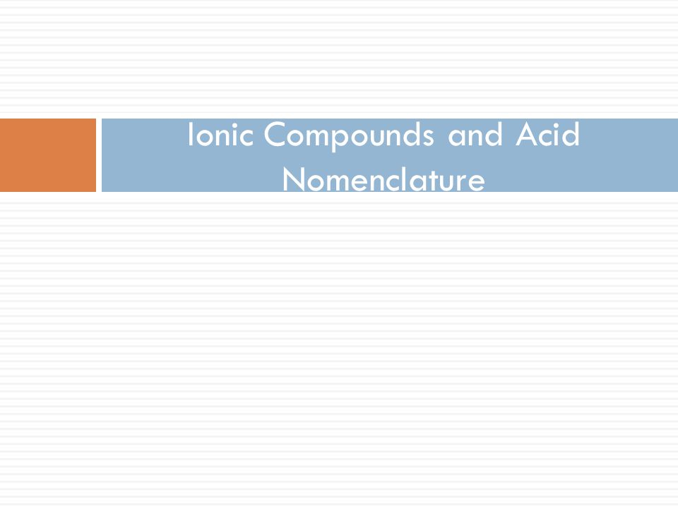 Ionic Compounds and Acid Nomenclature