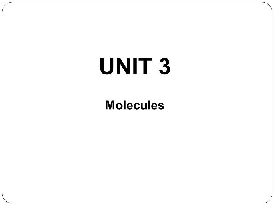 UNIT 3 Molecules