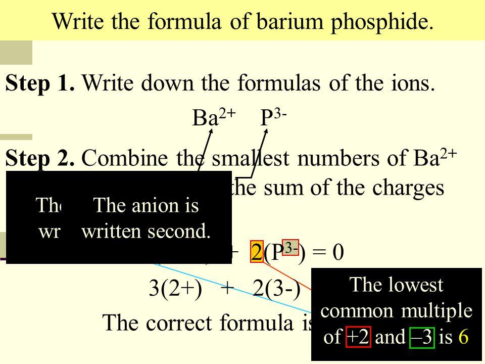 36 Write the formula of barium phosphide. Step 1.