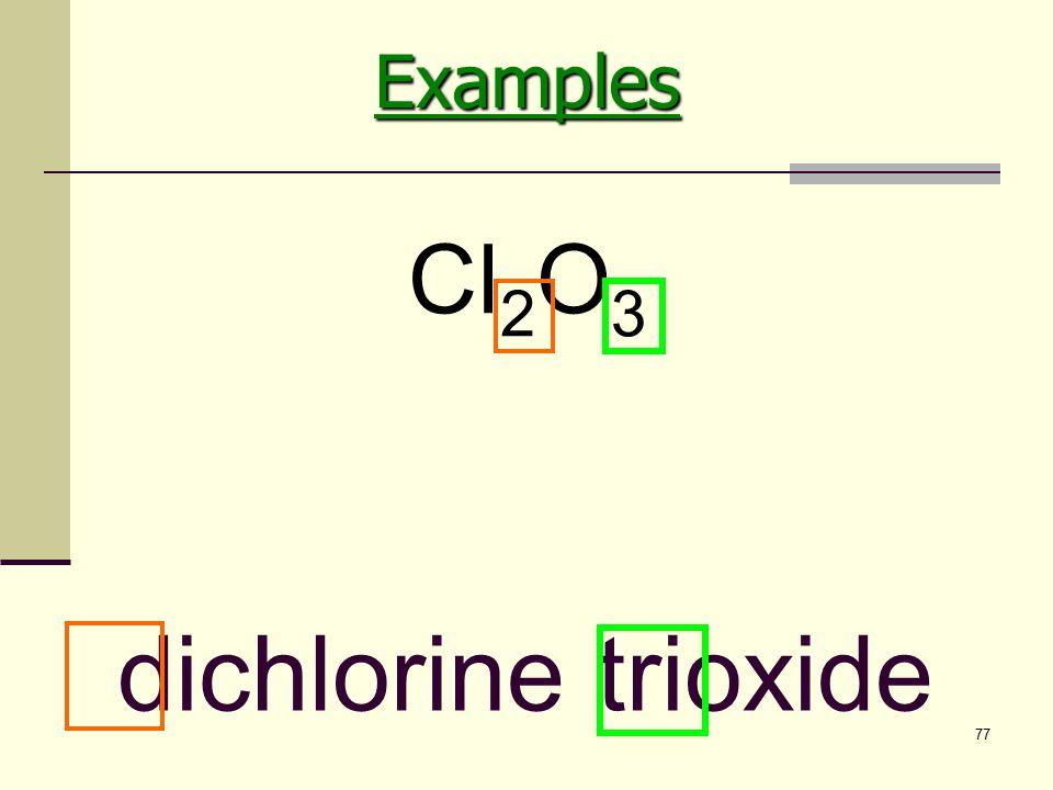 77 dichlorine trioxide Cl 2 O 3Examples