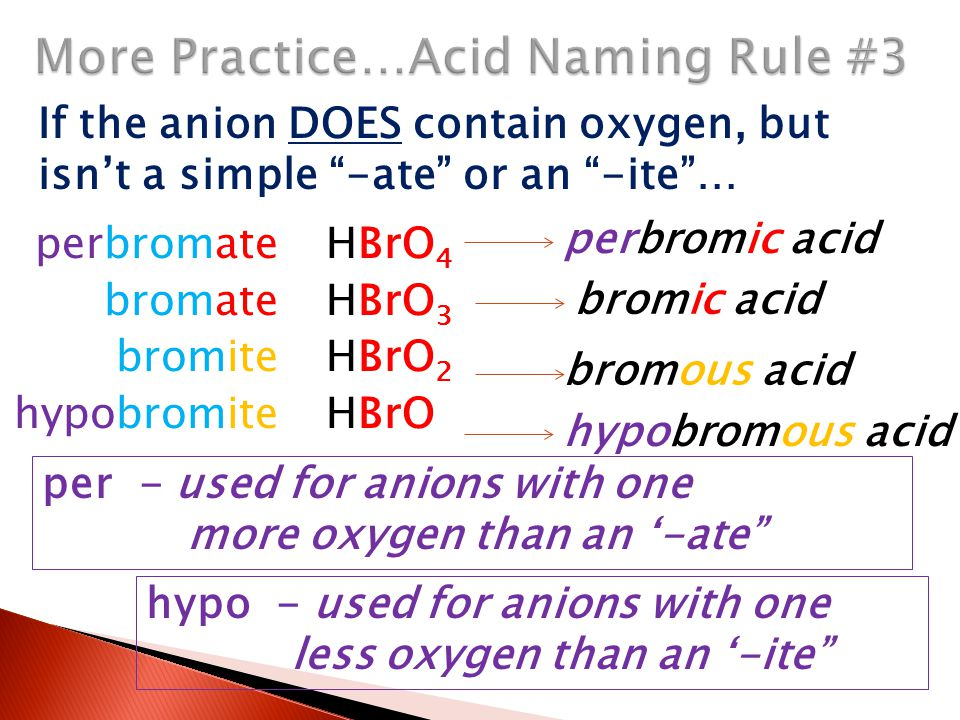 "If the anion DOES contain oxygen, but isn't a simple ""-ate"" or an ""-ite""… perbromic acid bromic acid hypobromous acid bromous acid perbromate bromate"