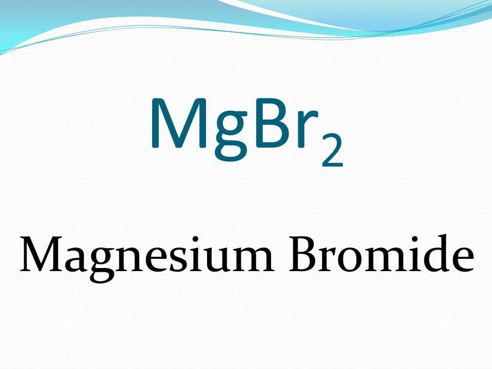 MgBr 2 Magnesium Bromide