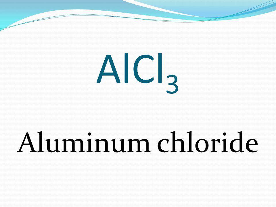AlCl 3 Aluminum chloride