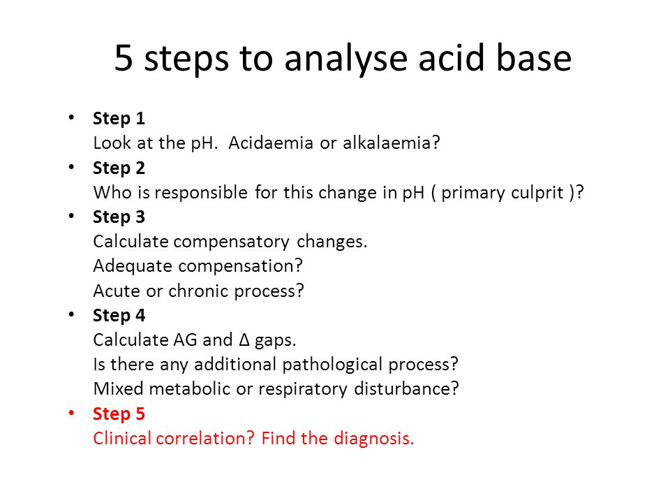 5 steps to analyse acid base Step 1 Look at the pH.