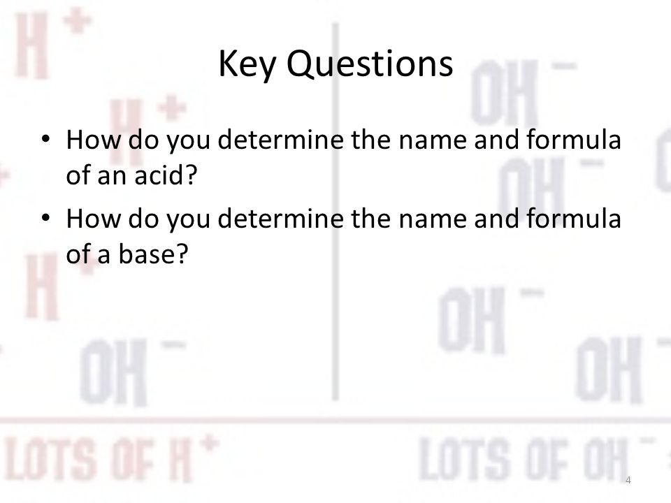 Key Questions How do you determine the name and formula of an acid.