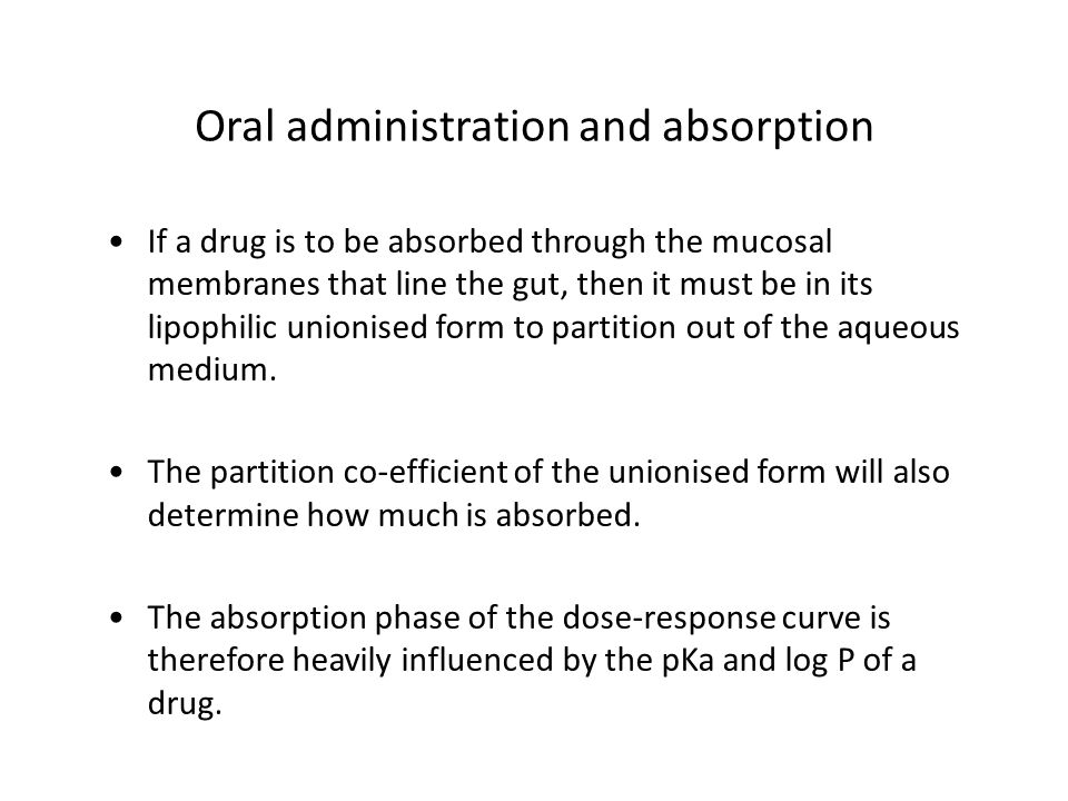 If a drug is to be absorbed through the mucosal membranes that line the gut, then it must be in its lipophilic unionised form to partition out of the