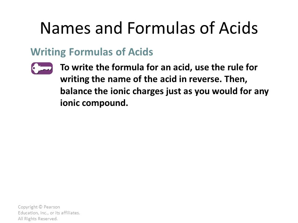 Copyright © Pearson Education, Inc., or its affiliates. All Rights Reserved. To write the formula for an acid, use the rule for writing the name of th