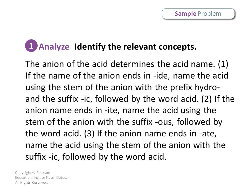 Copyright © Pearson Education, Inc., or its affiliates. All Rights Reserved. Sample Problem Analyze Identify the relevant concepts. The anion of the a