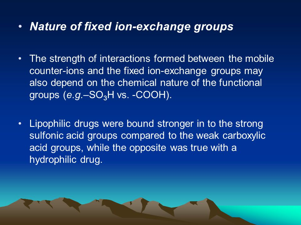 Nature of fixed ion-exchange groups The strength of interactions formed between the mobile counter-ions and the fixed ion-exchange groups may also dep